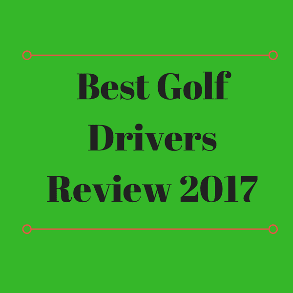 Best Golf Drivers Review & Guide 2017