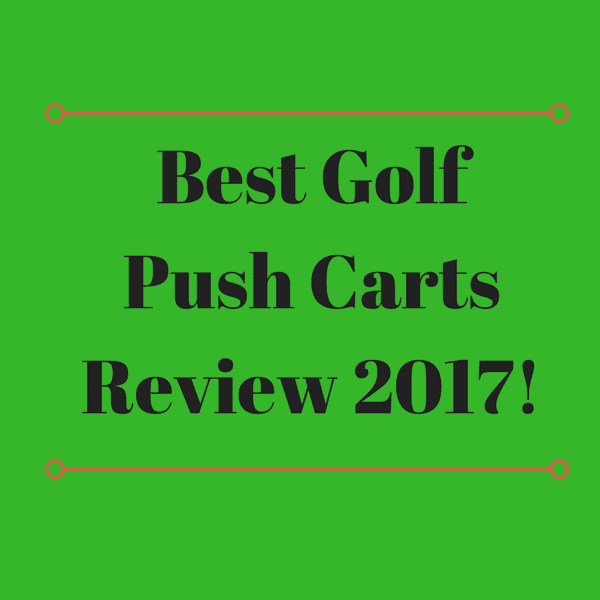 Best Golf Push Carts Review 2017
