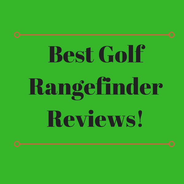 Best Golf Rangefinder Reviews & Guide