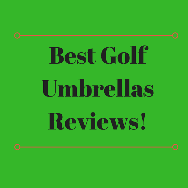 Best Golf Umbrella Reviews (Top 10) & Buying Guide 2018