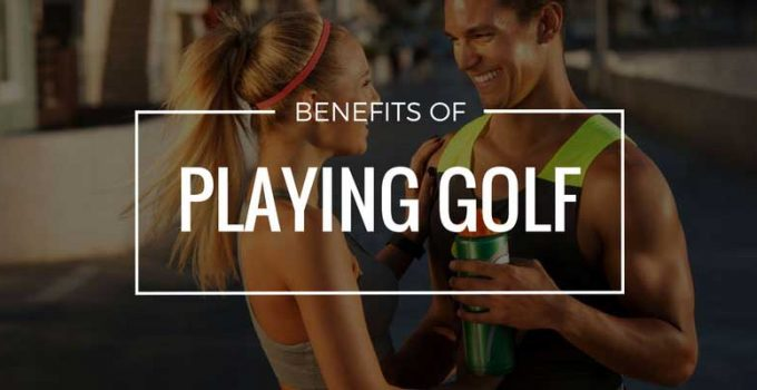 Top 10 Benefits Of Playing Golf