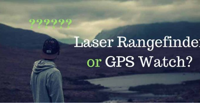 Golf GPS vs Laser Rangefinder: Complete Buying Guide for the Beginners