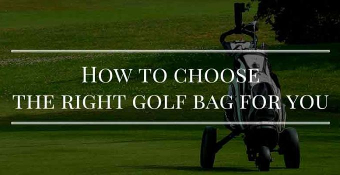 How To Choose The Right Golf Bag